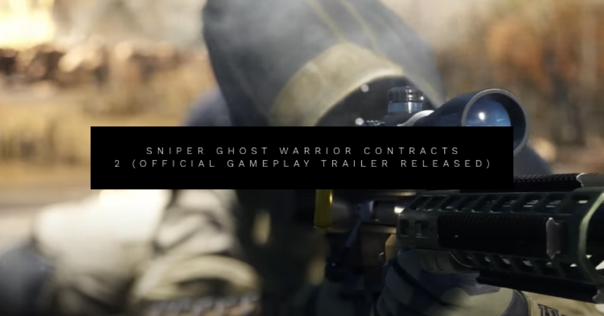 sniper ghost warrior contracts 2 official gameplay trailer