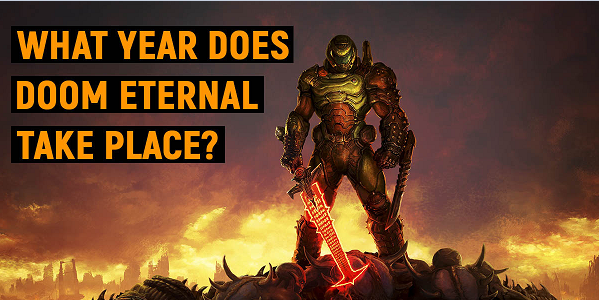 What Year does Doom Eternal Take Place